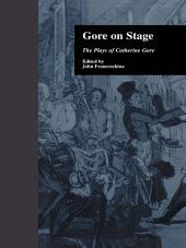 Gore On Stage: The Plays of Catherine Gore