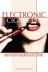 Electronic Cigarette: Beginner's Guide