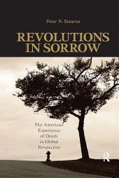 Revolutions in Sorrow: The American Experience of Death in Global Perspective