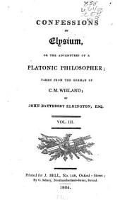 Confessions in Elysium: Or, The Adventures of a Platonic Philosopher; Taken from the German of C. M. Wieland, Volume 3
