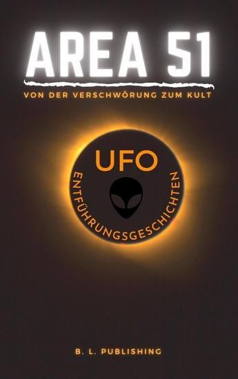 AREA 51   von der Verschw  rung zum Kult   UFO ENTF  HRUNGSGESCHICHTEN PDF