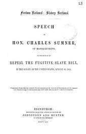 Freedom national; slavery sectional: speech on his motion to repeal the Fugitive slave bill. Repr: Volume 28