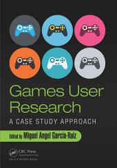 Games User Research: A Case Study Approach
