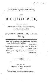 Unitarianism explained and defended, in a discourse [on Acts xvii. 18-20] delivered in the Church of the Universalists, at Philadelphia, 1796