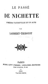 Le Passé de Nichette; comédie-vaudeville en un acte