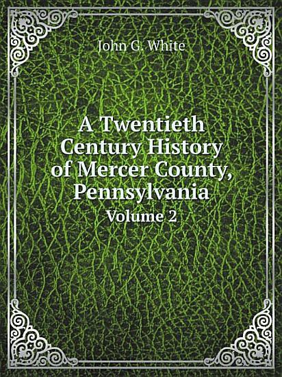 A Twentieth Century History of Mercer County  Pennsylvania PDF