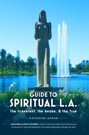 Guide to Spiritual L A   The Irreverent  the Awake  and the True