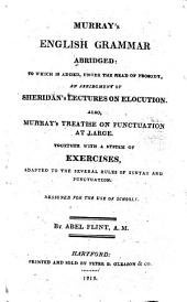 Murray's English Grammar Abridged: To which is Added, Under the Head of Prosody, an Abridgment of Sheridan's Lectures on Elocution. : Also, Murray's Treatise on Punctuation at Large. Together with a System of Exercises, Adapted to the Several Rules of Syntax and Punctuation : Designed for the Use of Schools