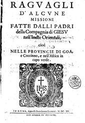 Raguagli d'alcune missioni fatte dalli padri della Compagnia di Giesu nell'Indie orientali, cioè nelle prouincie di Goa, e Coccinno, e nell'Africa in Capo verde
