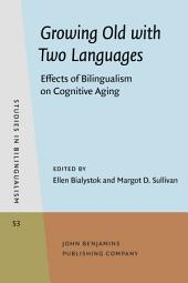 Growing Old with Two Languages: Effects of Bilingualism on Cognitive Aging