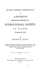 Sunday-school Instruction: An Address Delivered Before a Convention of the Sunday-school Society, at Salem, October 29, 1856 ; Together with an Abstract of the Annual Report ; an Appeal to Unitarian Parishes ; the Constitution of the Society ; and a List of Officers for the Ensuing Year