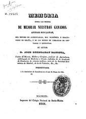 Memoria sobre los medios de mejorar nuestros ganados y afinar sus lanas, del metodo de alimentarlos, mas económico y practicable en España, y de los medios de librarlos de contagios y epizootias