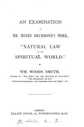 An examination of mr. Henry Drummond's work, 'Natural law in the spiritual world'.