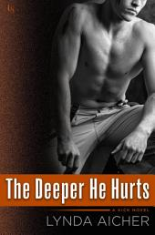 The Deeper He Hurts: A Kick Novel