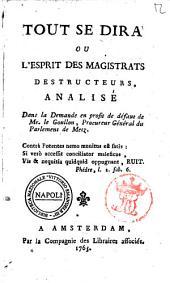 Tout se dira ou l'esprit des magistrats destructeurs, analisé dans la demande en profit de défaut de mr. le Goullon ..