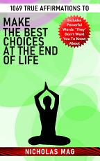 1069 True Affirmations to Make the Best Choices at the End of Life PDF