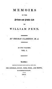 Memoirs of the Private and Public Life of William Penn: Volume 1