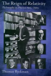 The Reign of Relativity : Philosophy in Physics 1915-1925: Philosophy in Physics 1915-1925