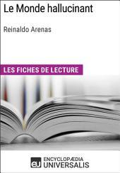 Le Monde hallucinant de Reinaldo Arenas: Les Fiches de lecture d'Universalis