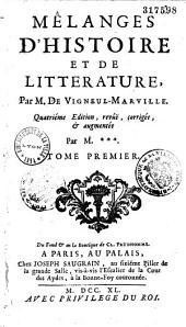 Mélanges d'histoire et de littérature par M. de Vigneul-Marville (Noël, dit Bonaventure d'Argonne). Quatrième édition revûë, corrigée et augmentée par M*** (l'abbé Banier): Volume1