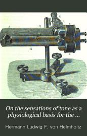 On the sensations of tone as a physiological basis for the theory of music  tr  with notes by A J  Ellis PDF