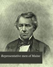 Representative Men of Maine: A Collection of Portraits with Biographical Sketches of Residents of the State, who Have Achieved Success ... to which is Added the Portraits and Sketches of All the Governors Since the Formation of the State ...