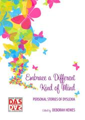 Embrace a Different Kind of Mind: Personal Stories of Dyslexia