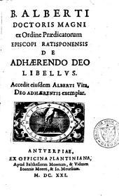 B. Alberti doctoris magni [...] ... De adhaerendo Deo libellus. Accedit eiusdem Alberti Vita