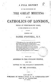 A full report of the proceedings of the great meeting of the Catholics of London, held at Freemasons' hall, 15th July, 1839, ed. by D. O'Connell: Volume 8