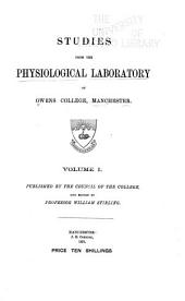 Studies from the Physiological Laboratory of Owens College, Manchester: Volume 1