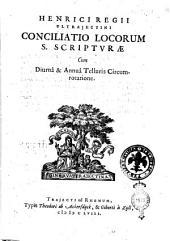 Henrici Regii Ultrajectini Conciliatio locorum S. Scripturæ cum diurna & annua telluris circumrotatione