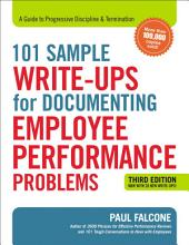 101 Sample Write-Ups for Documenting Employee Performance Problems: A Guide to Progressive Discipline & Termination, Edition 3