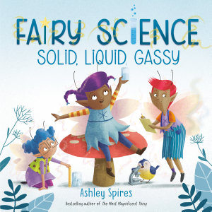 Solid  Liquid  Gassy  A Fairy Science Story