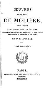 Oeuvres complètes de Molière, revues avec soin sur les différentes éditions précédées d'une nouvelle vie de Molière: et d'un tableau chronologique et historique de ses pièces, Volume5