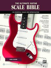 The Ultimate Guitar Scale Bible: 130 Useful Scales for Improvisation