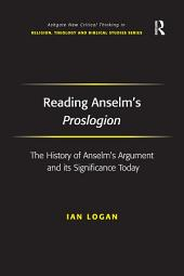 Reading Anselm's Proslogion: The History of Anselm's Argument and its Significance Today