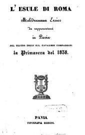 L' esule di Roma: melodramma eroico : da rappresentarsi in Pavia nel Teatro degli Ill. Cavalieri Compadroni la primavera del 1838