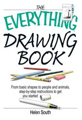 The Everything Drawing Book: From Basic Shape to People and Animals, Step-by-step Instruction to get you started