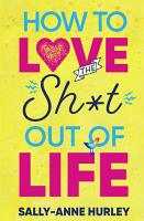 How to Love the Sh t Out of Life PDF