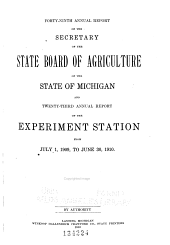 Annual Report of the Secretary of the State Board of Agriculture of the State of Michigan and ... Annual Report of the Agricultural College Experiment Station from ...: Volume 49