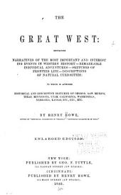 The Great West: Containing Narratives of the Most Important and Interesting Events in Western History -- Remarkable Individual Adventures --sketches of Frontier Life -- Descriptions of Natural Curiosities : to which is Appended Historical and Descriptive Sketches of Oregon, New Mexico, Texas, Minnesota, Utah, California, Washington, Nebraska, Etc, Etc,