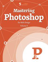 Mastering Photoshop For Web Design, Vol. 3: Volume 3