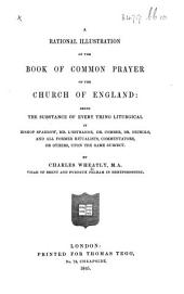 A Rational Illustration of the Book of Common Prayer of the Church of England: Being the Substance of Every Thing Liturgical in Bishop Sparrow, Mr. L'Estrange, Dr. Comber, Dr. Nichols, and All Former Ritualists, Commentators, and Others, Upon the Same Subject