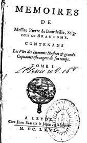 Memoires de Messire Pierre de Bourdeille, Seigneur de Brantome. Contenans les vies des hommes illustres & grands capitaines estrangers de son temps