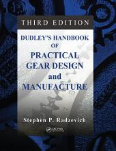 Dudley's Handbook of Practical Gear Design and Manufacture: Edition 3