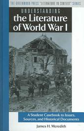 Understanding the Literature of World War I: A Student Casebook to Issues, Sources, and Historical Documents