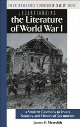 Understanding The Literature Of World War I Book PDF