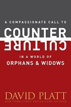 A Compassionate Call to Counter Culture in a World of Orphans and Widows PDF