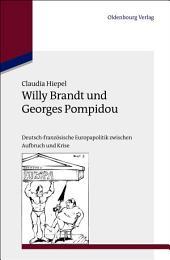 Willy Brandt und Georges Pompidou: Deutsch-französische Europapolitik zwischen Aufbruch und Krise