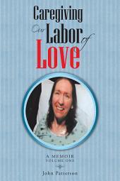Caregiving: Our Labor of Love: A Memoir